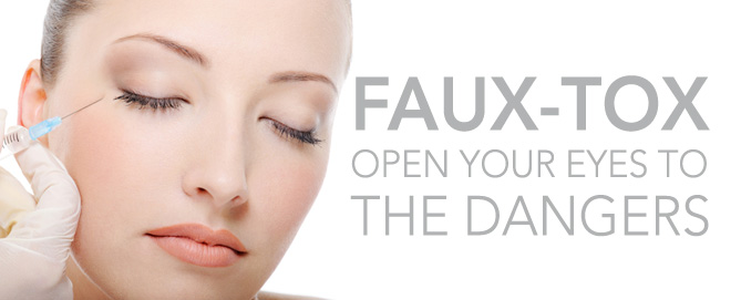 Faux-tox open your eyes to the dangers